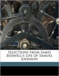 Selections from James Boswell's Life of Samuel Johnson - James Boswell, R.W. Chapman