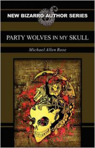 Party Wolves In My Skull - Michael Allen Rose