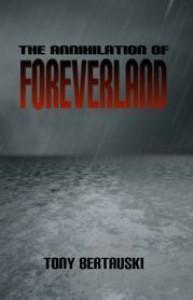 The Annihilation of Foreverland - Tony Bertauski