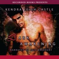Dark Awakening (Dark Dynasties #1) - Kendra Leigh Castle, Peter Bradbury