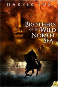 Brothers of the Wild North Sea - Harper Fox