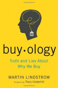 Buyology: Truth and Lies About Why We Buy and the New Science of Desire - Martin Lindstrom