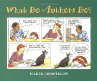 What Do Authors Do? - Eileen Christelow
