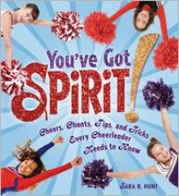 You've Got Spirit!: Cheers, Chants, Tips, and Tricks Every Cheerleader Needs to Know - Sara Hunt, Lisa Perrett