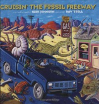 Cruisin' the Fossil Freeway: A Road Trip Through the Best of the Prehistoric American West - Kirk R. Johnson, Ray Troll