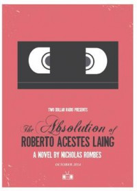 The Absolution of Roberto Acestes Laing - Nicholas Rombes
