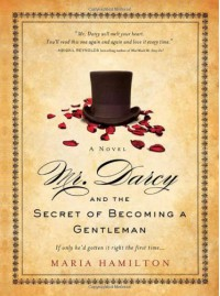 Mr. Darcy and the Secret of Becoming a Gentleman - Maria Hamilton