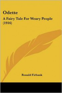 Odette: A Fairy Tale for Weary People (1916) - Ronald Firbank