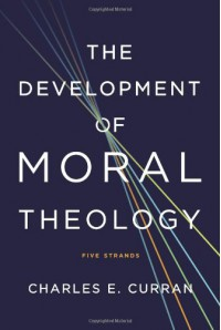 The Development of Moral Theology: Five Strands (Moral Traditions series) - Charles E Curran