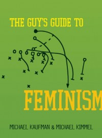 The Guy's Guide to Feminism - Michael Kaufman, Michael S. Kimmel