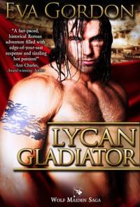 Lycan Gladiator (Wolf Maiden Saga #1) - Eva Gordon
