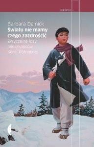 Światu nie mamy czego zazdrościć. Zwyczajne losy mieszkańców Korei Północnej - Barbara Demick, Agnieszka Nowakowska