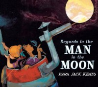 Regards to the Man in the Moon - Ezra Jack Keats