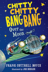 Chitty Chitty Bang Bang Over the Moon - Frank Cottrell Boyce, Joe Berger