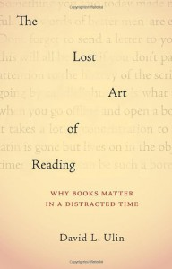 The Lost Art of Reading: Why Books Matter in a Distracted Time - David L. Ulin