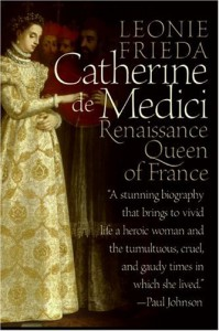 Catherine de Medici: Renaissance Queen of France - Leonie Frieda