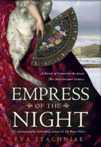 Empress of the Night: A Novel of Catherine the Great - Eva Stachniak