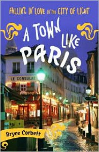 A Town Like Paris: Falling in Love in the City of Light - Bryce Corbett