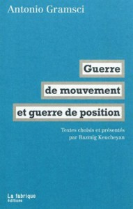 Guerre de mouvement et guerre de position: Textes choisis et présentés par Razmig Keucheyan - Antonio Gramsci, Razmig Keucheyan