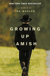 Growing Up Amish: A Memoir - Ira Wagler