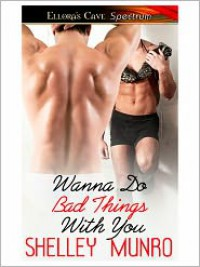 Wanna Do Bad Things With You - Shelley Munro