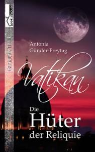 Vatikan - Die Hüter der Reliquie - Antonia Günder-Freytag