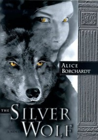 The Silver Wolf  (Legends of the Wolves, Book #1) - Alice Borchardt