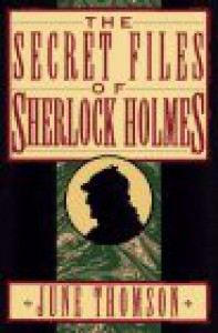The Secret Files of Sherlock Holmes - June Thomson