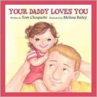Your Daddy Loves You - Tom Choquette, Melissa Bailey