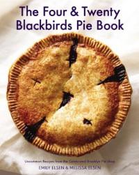 The Four & Twenty Blackbirds Pie Book: Uncommon Recipes from the Celebrated Brooklyn Pie Shop - Emily Elsen, Melissa Elsen