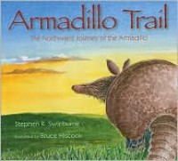 Armadillo Trail: The Northward Journey of the Armadillo - Stephen R. Swinburne, Bruce Hiscock