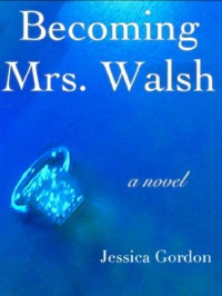 Becoming Mrs. Walsh - Jessica Gordon