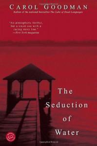 The Seduction of Water - Carol Goodman