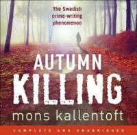 Autumn Killing (Marlin Fors, #3) - Mons Kallentoft,  Jane Collingwood,  Neil Smith