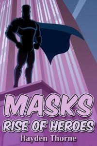 Rise of Heroes (Masks #1) - Hayden Thorne