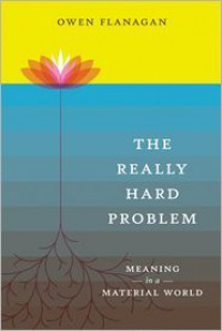 The Really Hard Problem: Meaning in a Material World - Owen Flanagan