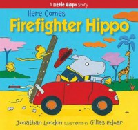 Here Comes Firefighter Hippo (Little Hippo) - Jonathan London, Gilles Eduar