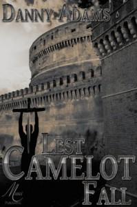 Lest Camelot Fall - Danny Adams