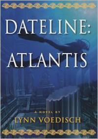 Dateline: Atlantis - Lynn Voedisch