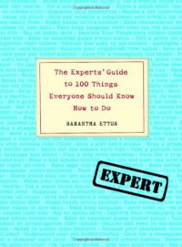The Experts' Guide to 100 Things Everyone Should Know How to Do - Samantha Ettus