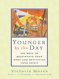 Younger by the Day: 365 Ways to Rejuvenate Your Body and Revitalize Your Spirit - Victoria Moran
