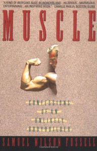 Muscle: Confessions of an Unlikely Bodybuilder - Samuel Wilson Fussell