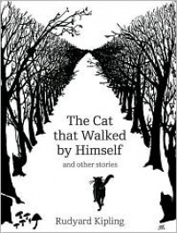 The Cat That Walked by Himself: And Other Stories - Rudyard Kipling