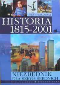 Niezbędnik dla szkół średnich. Historia 1815-2001 - Jerzy Pilikowski