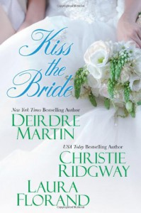 Kiss the Bride - 'Deirdre Martin',  'Christie Ridgway', Laura Florand