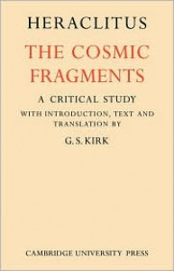 The Cosmic Fragments - Heraclitus, G.S. Kirk