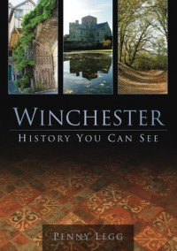 Winchester: History You Can See - Penny Legg