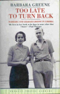 Too Late to Turn Back: Barbara and Graham Greene in Liberia - Barbara Greene, Paul Theroux