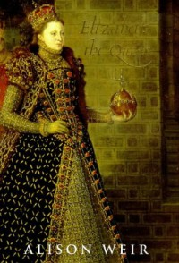 Elizabeth the Queen - Alison Weir