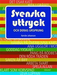 Svenska uttryck och deras ursprung - Kerstin Johanson